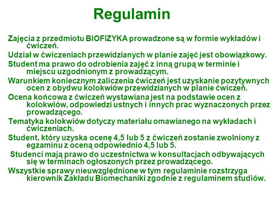 Regulamin Zajęcia z przedmiotu BIOFIZYKA prowadzone są w formie wykładów i ćwiczeń.
