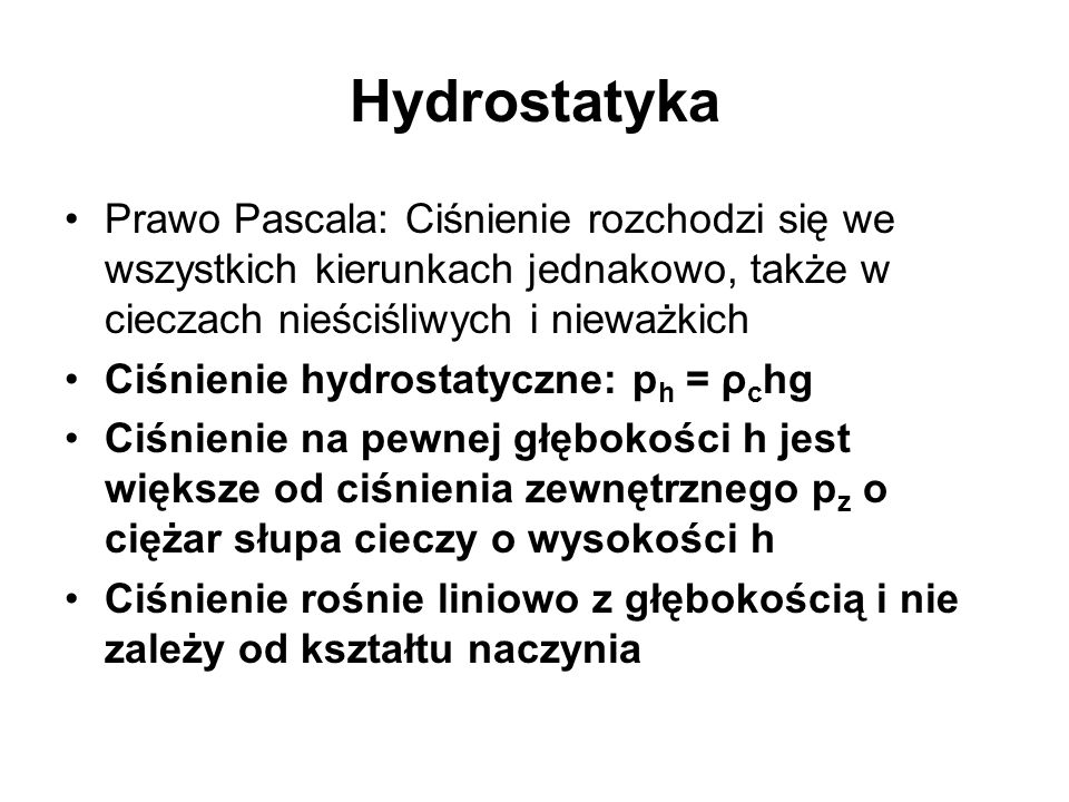 Hydrostatyka Prawo Pascala: Ciśnienie rozchodzi się we wszystkich kierunkach jednakowo, także w cieczach nieściśliwych i nieważkich.