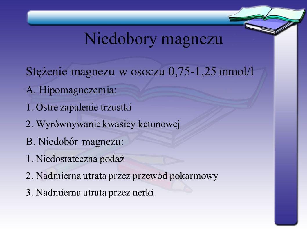 Niedobory magnezu Stężenie magnezu w osoczu 0,75-1,25 mmol/l
