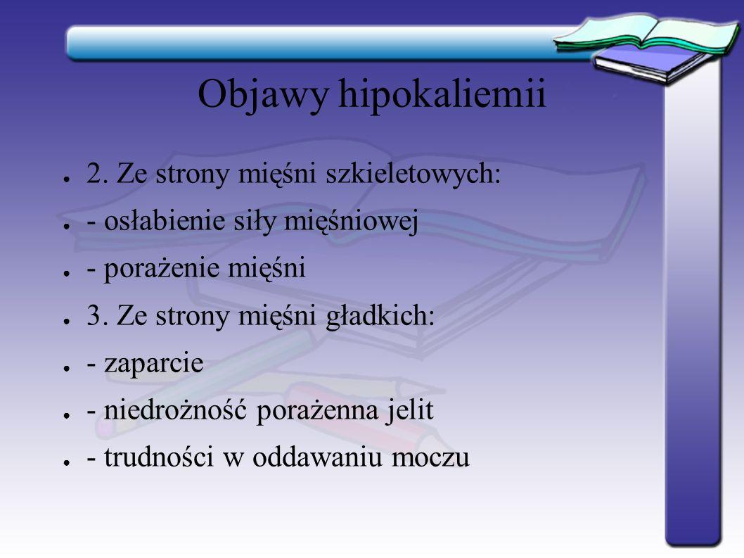 Objawy hipokaliemii 2. Ze strony mięśni szkieletowych: