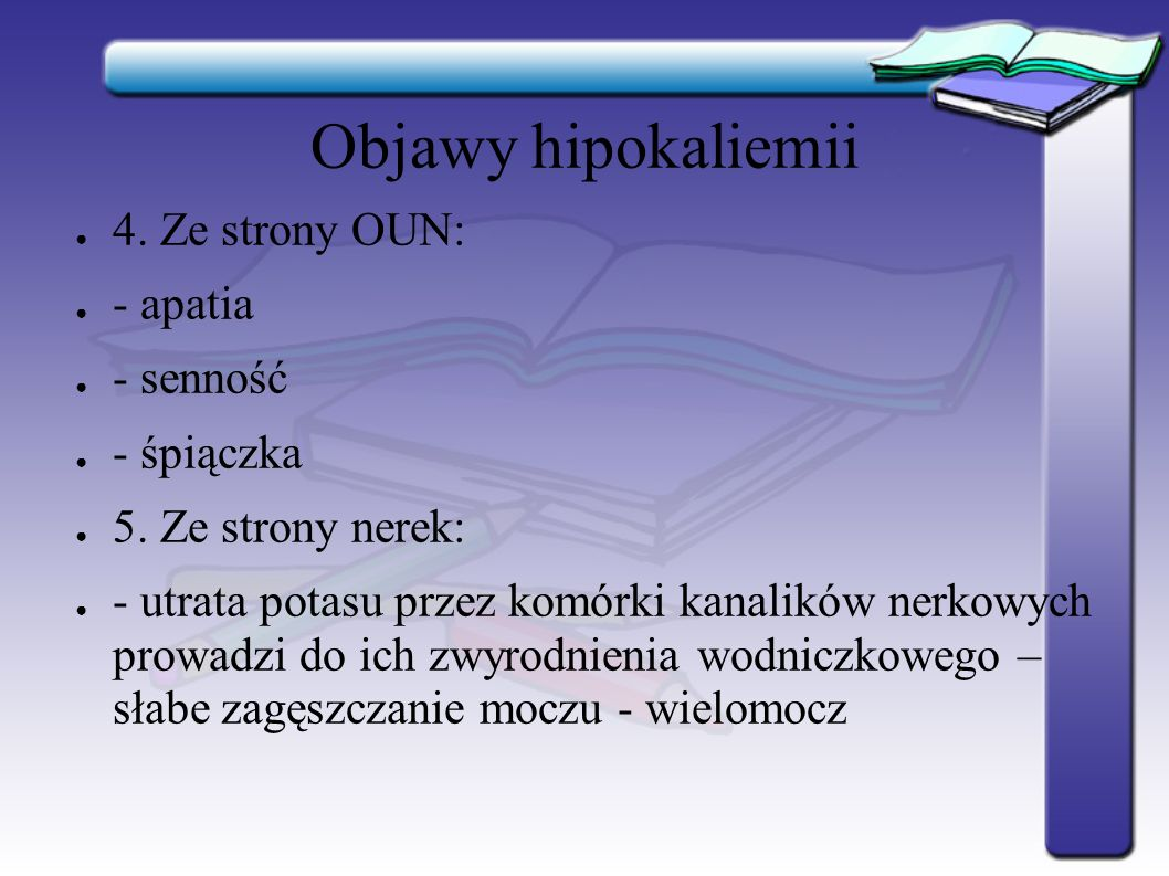 Objawy hipokaliemii 4. Ze strony OUN: - apatia - senność - śpiączka