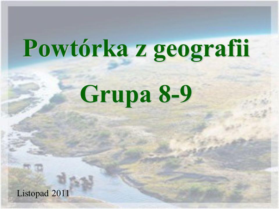 Powtórka z geografii Grupa 8-9
