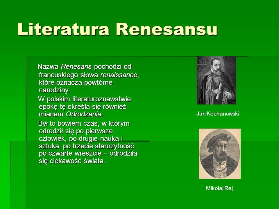 Literatura Renesansu Nazwa Renesans pochodzi od francuskiego słowa renaissance, które oznacza powtórne narodziny.