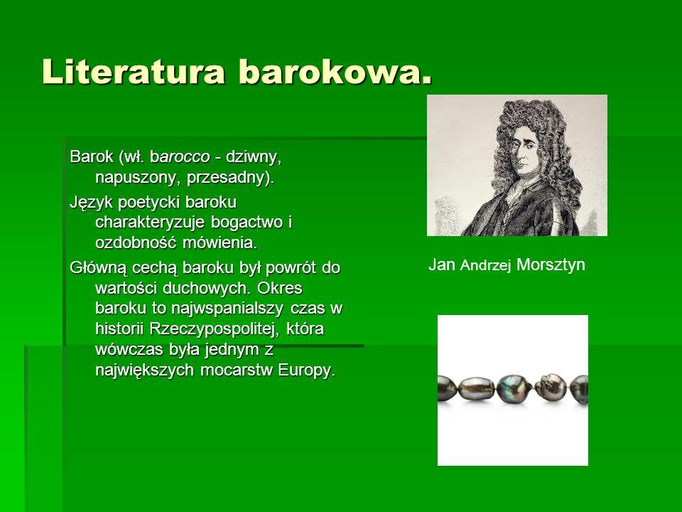 Literatura barokowa. Barok (wł. barocco - dziwny, napuszony, przesadny). Język poetycki baroku charakteryzuje bogactwo i ozdobność mówienia.