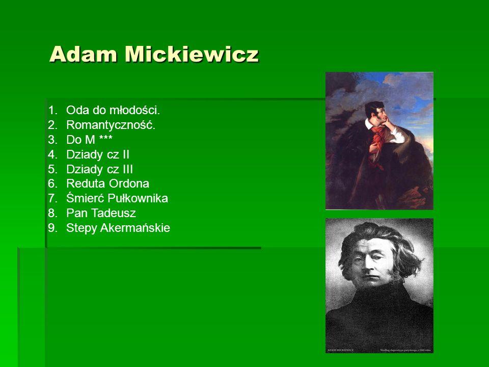Adam Mickiewicz Oda do młodości. Romantyczność. Do M *** Dziady cz II