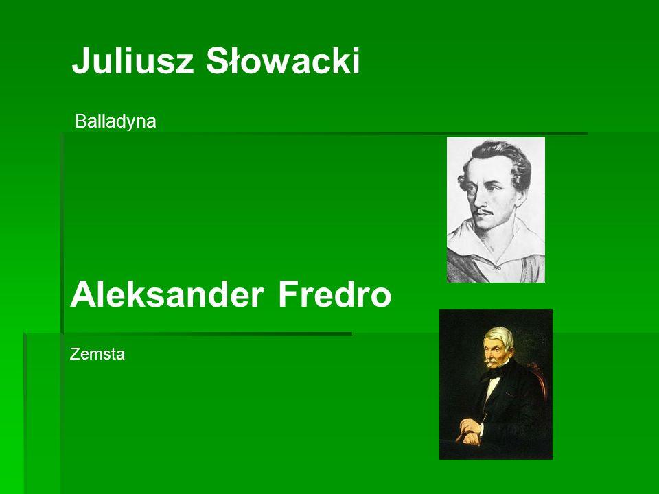 Juliusz Słowacki Balladyna Aleksander Fredro Zemsta