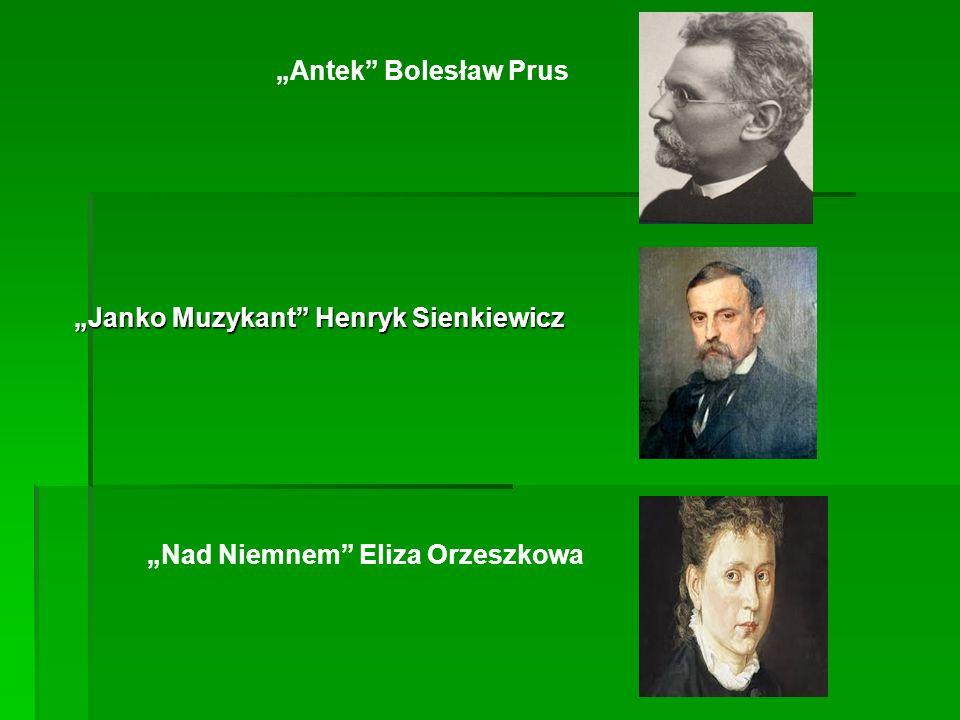 """""""Antek Bolesław Prus """"Janko Muzykant Henryk Sienkiewicz """"Nad Niemnem Eliza Orzeszkowa"""