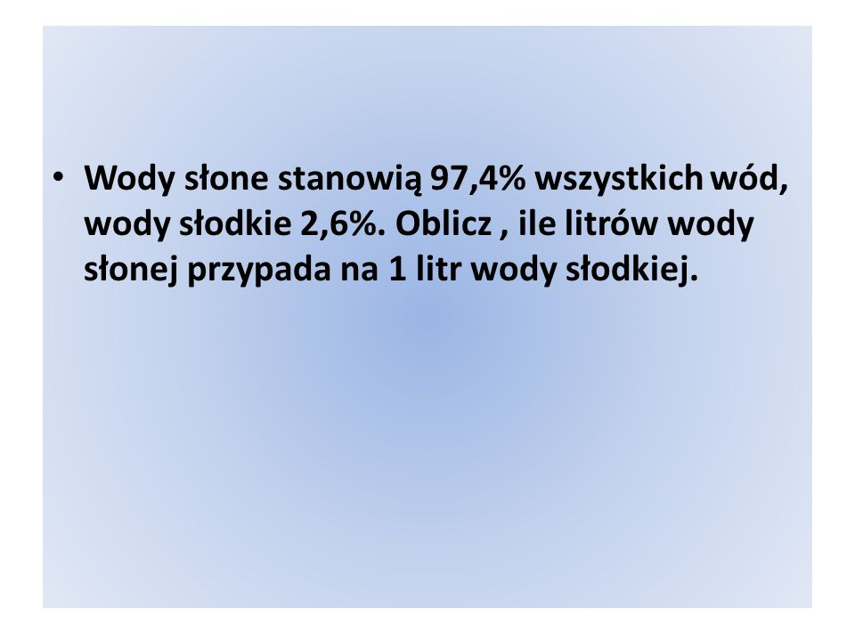 Wody słone stanowią 97,4% wszystkich wód, wody słodkie 2,6%