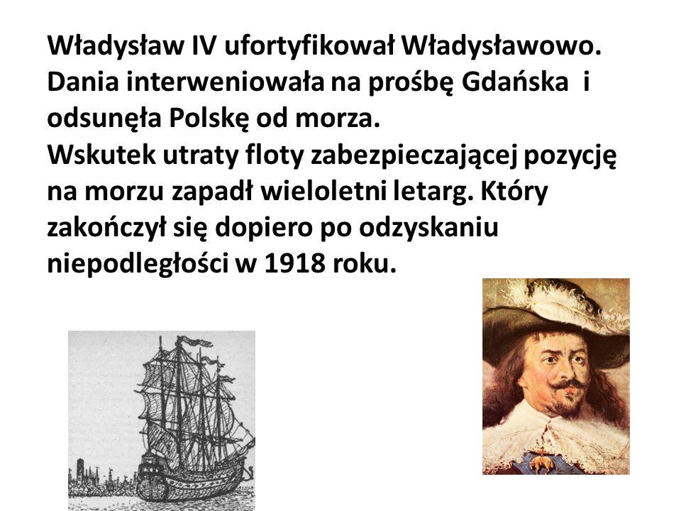 Władysław IV ufortyfikował Władysławowo.