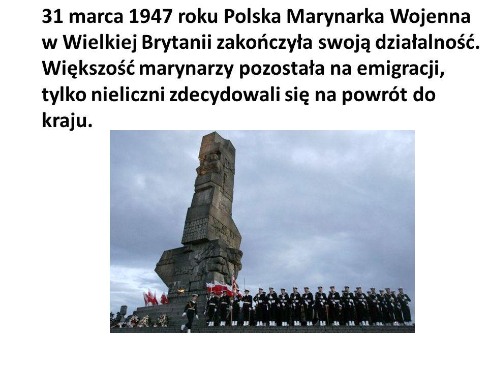 31 marca 1947 roku Polska Marynarka Wojenna w Wielkiej Brytanii zakończyła swoją działalność.