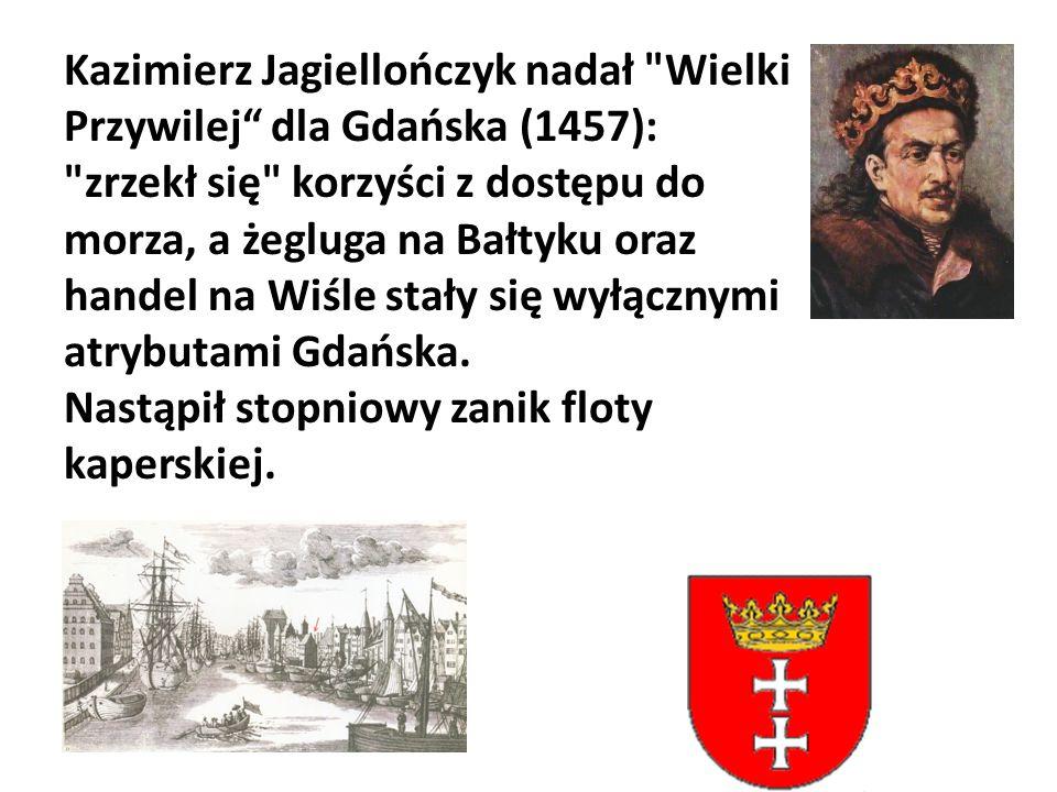 Kazimierz Jagiellończyk nadał Wielki Przywilej dla Gdańska (1457): zrzekł się korzyści z dostępu do morza, a żegluga na Bałtyku oraz handel na Wiśle stały się wyłącznymi atrybutami Gdańska.