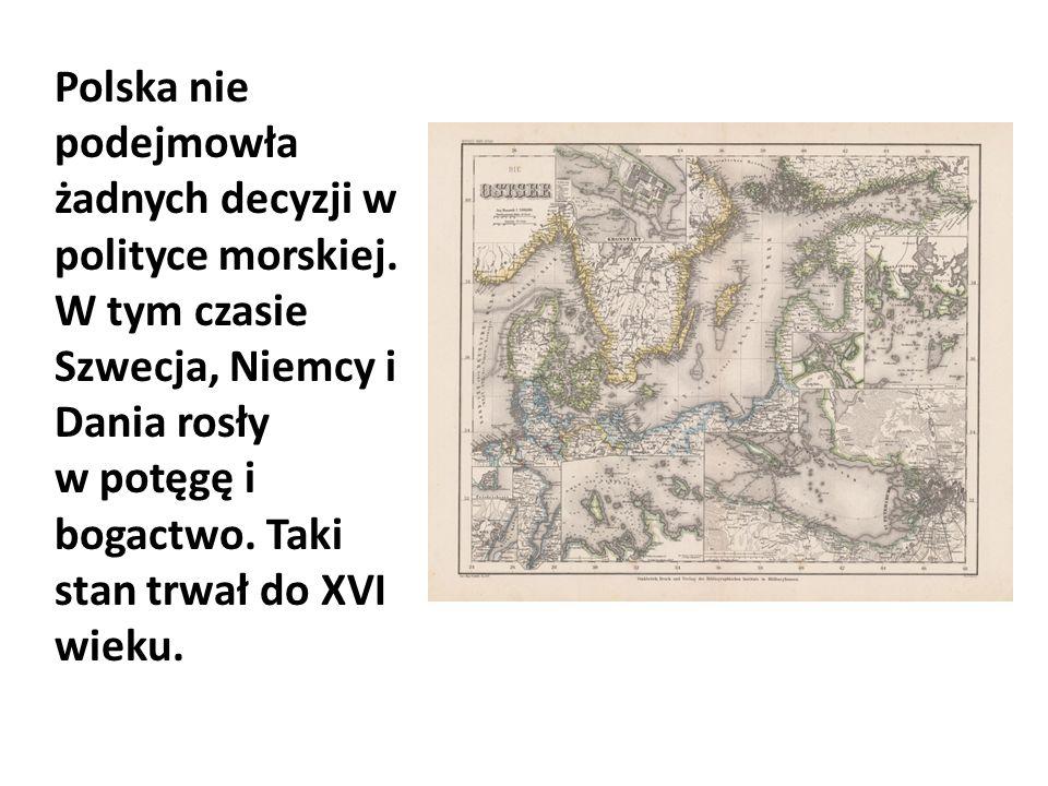 Polska nie podejmowła żadnych decyzji w polityce morskiej.