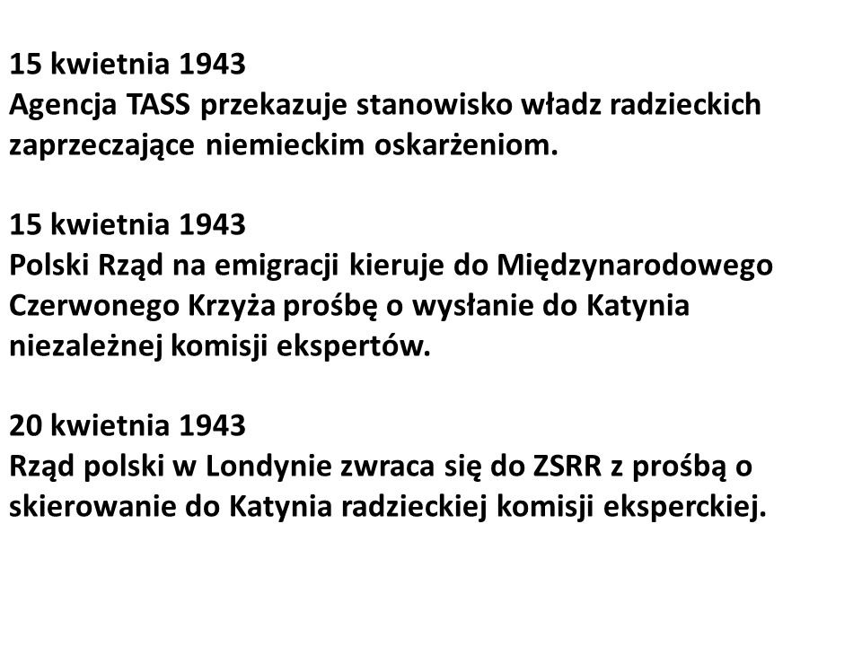 15 kwietnia 1943 Agencja TASS przekazuje stanowisko władz radzieckich zaprzeczające niemieckim oskarżeniom.