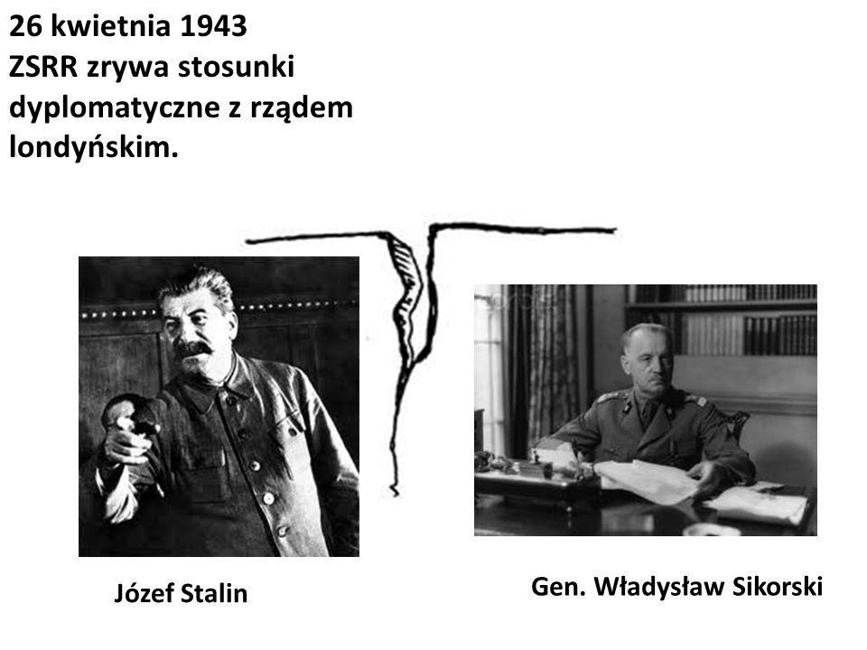 26 kwietnia 1943 ZSRR zrywa stosunki dyplomatyczne z rządem londyńskim.