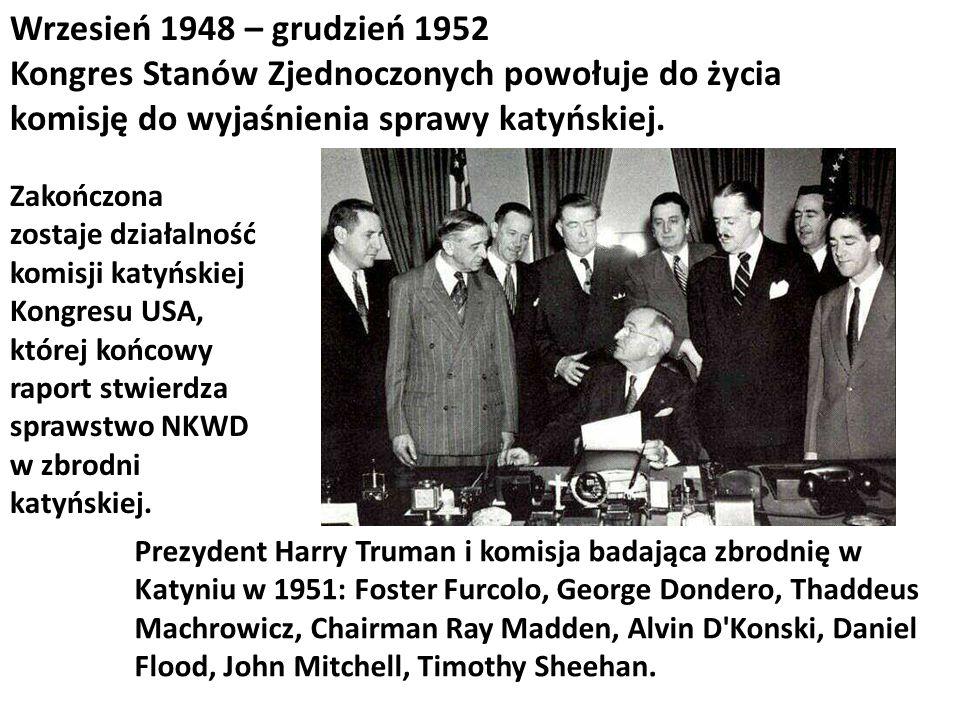 Wrzesień 1948 – grudzień 1952Kongres Stanów Zjednoczonych powołuje do życia komisję do wyjaśnienia sprawy katyńskiej.