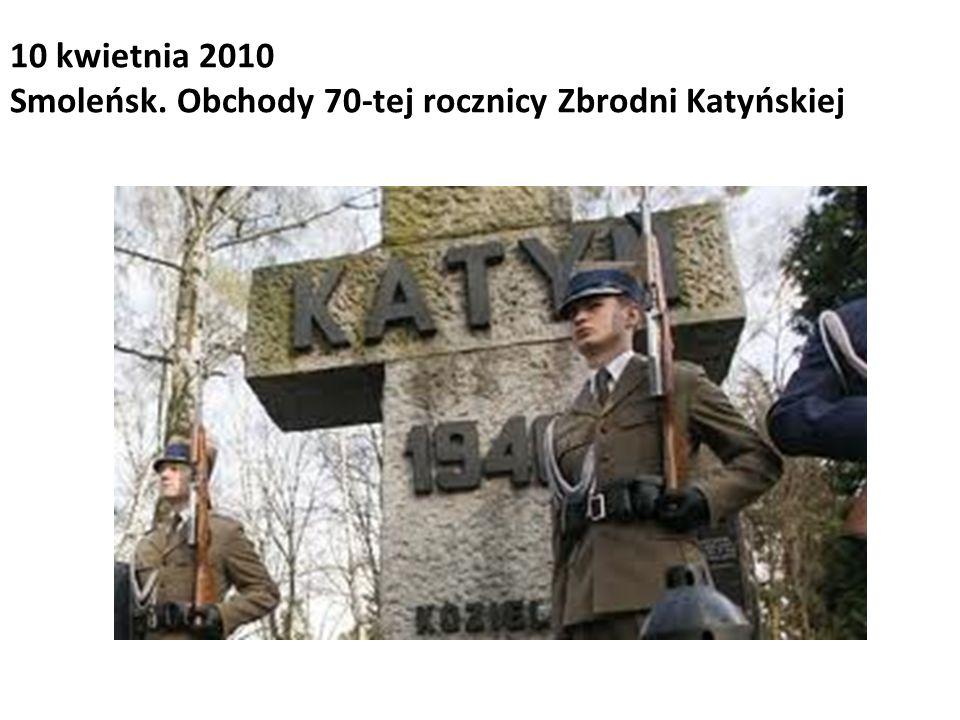 10 kwietnia 2010 Smoleńsk. Obchody 70-tej rocznicy Zbrodni Katyńskiej