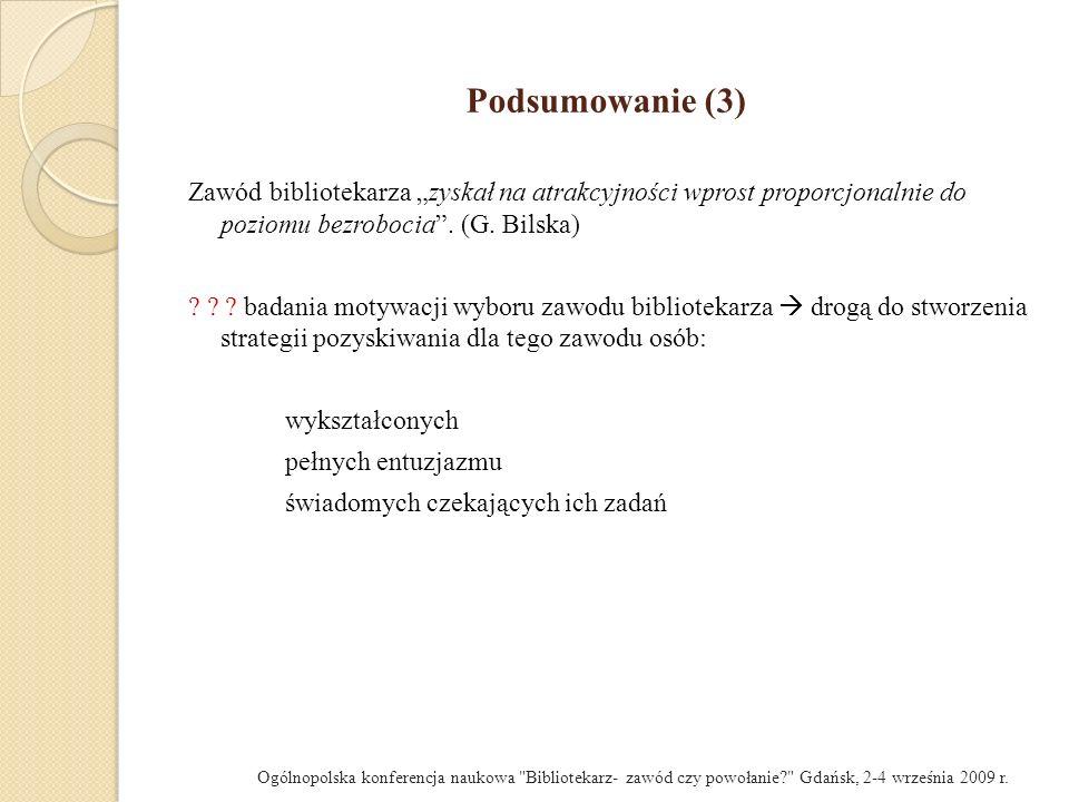 """Podsumowanie (3) Zawód bibliotekarza """"zyskał na atrakcyjności wprost proporcjonalnie do poziomu bezrobocia . (G. Bilska)"""