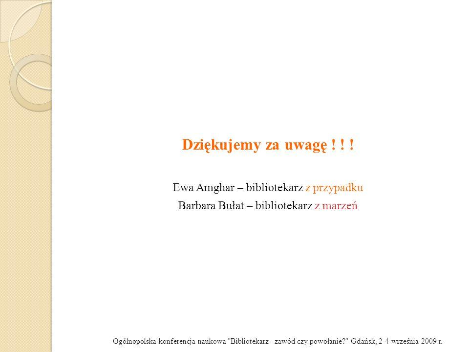 Dziękujemy za uwagę ! ! ! Ewa Amghar – bibliotekarz z przypadku