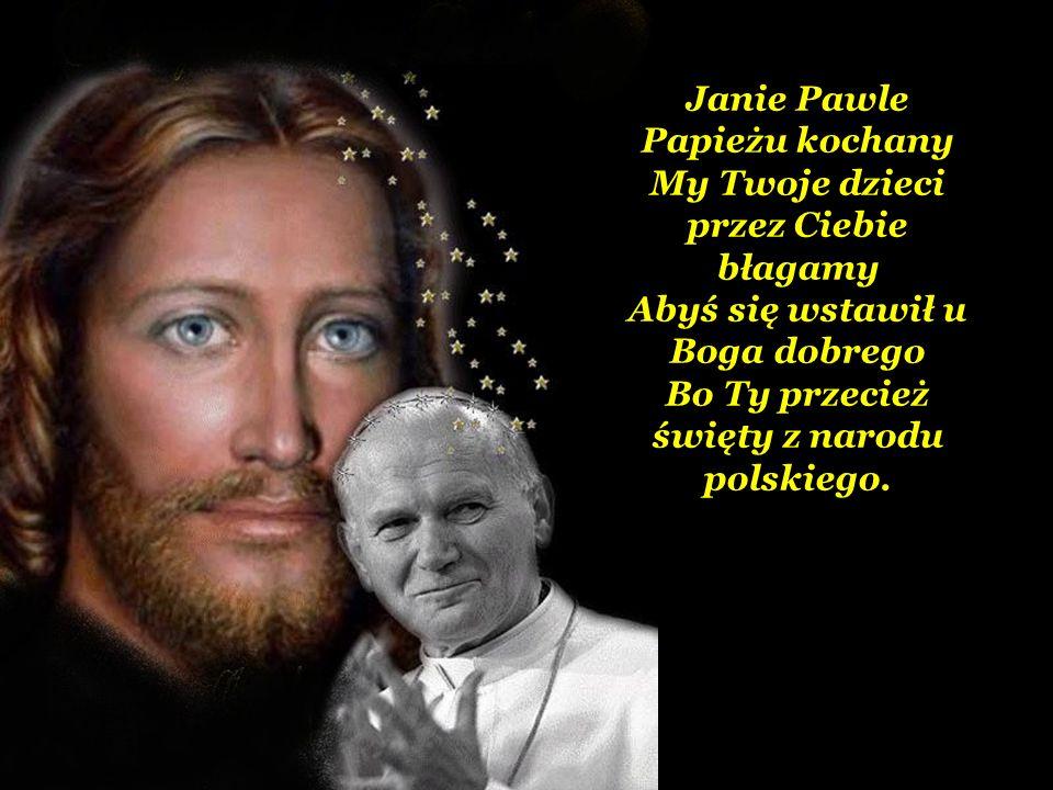 Janie Pawle Papieżu kochany My Twoje dzieci przez Ciebie błagamy