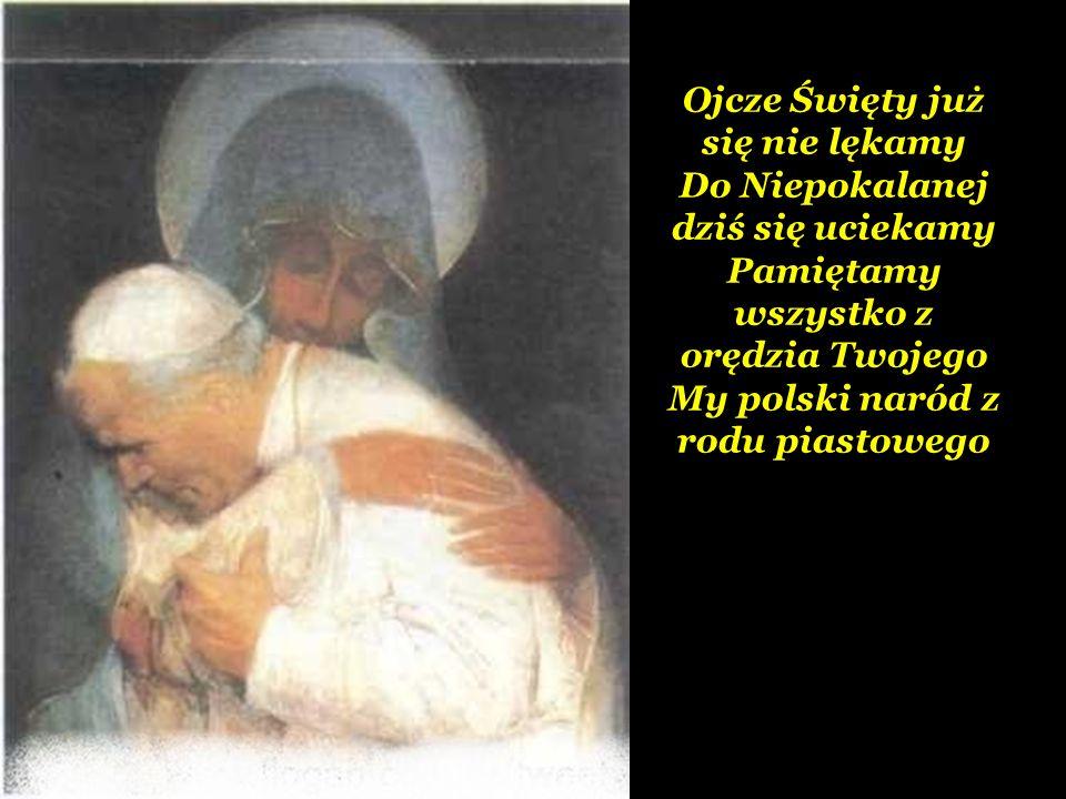 Ojcze Święty już się nie lękamy Do Niepokalanej dziś się uciekamy