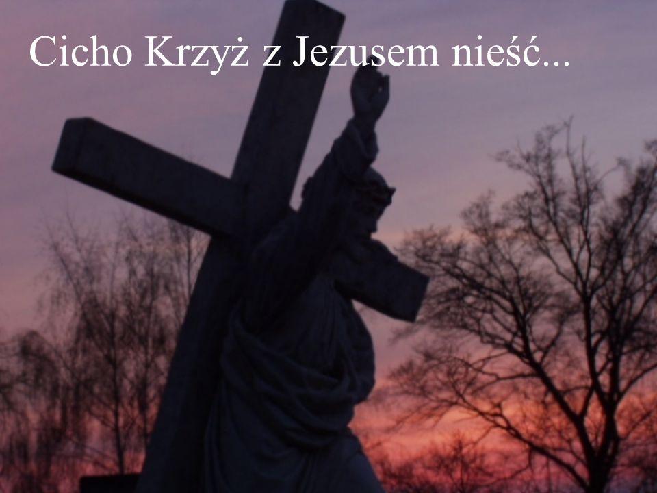 Cicho Krzyż z Jezusem nieść...