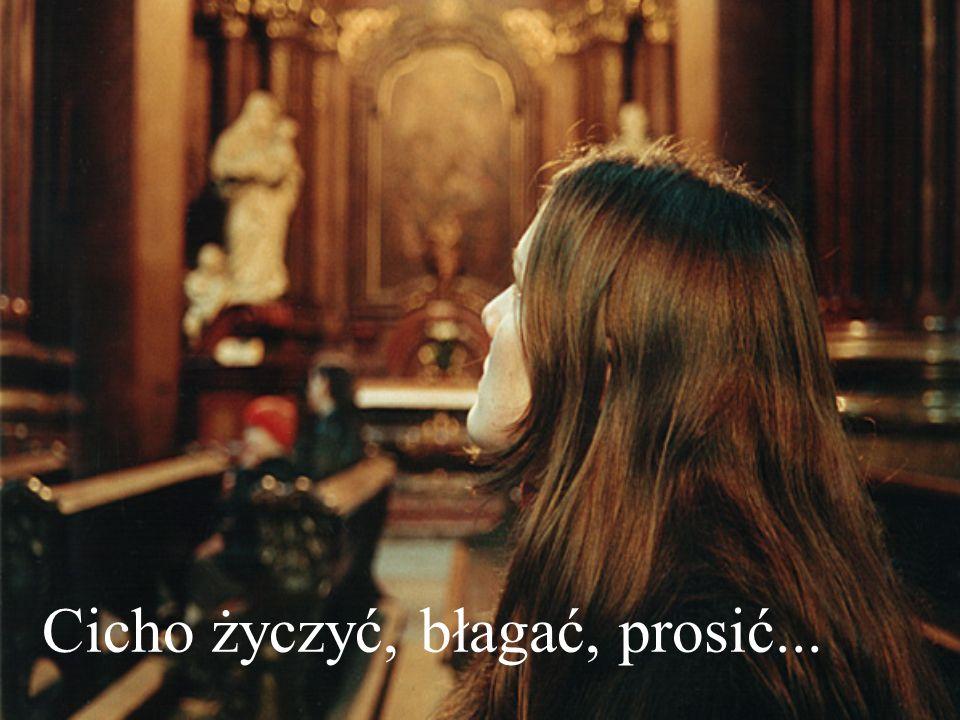 Cicho życzyć, błagać, prosić...