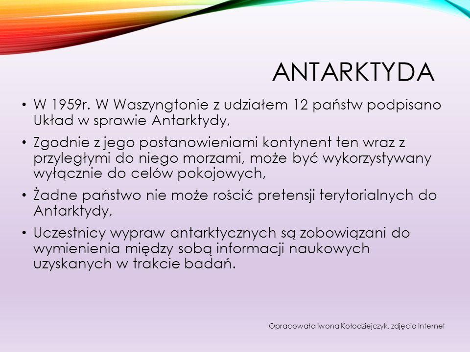 AntarktydaW 1959r. W Waszyngtonie z udziałem 12 państw podpisano Układ w sprawie Antarktydy,