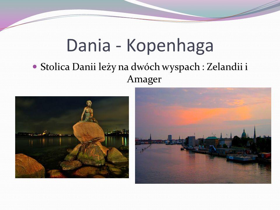 Stolica Danii leży na dwóch wyspach : Zelandii i Amager