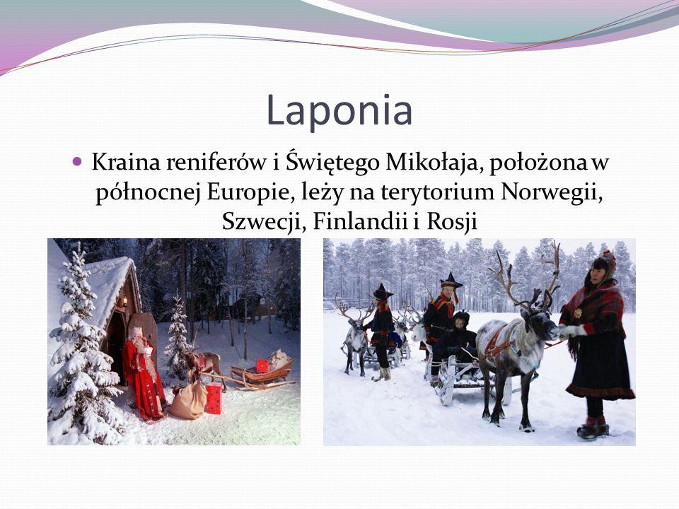 Laponia Kraina reniferów i Świętego Mikołaja, położona w północnej Europie, leży na terytorium Norwegii, Szwecji, Finlandii i Rosji.