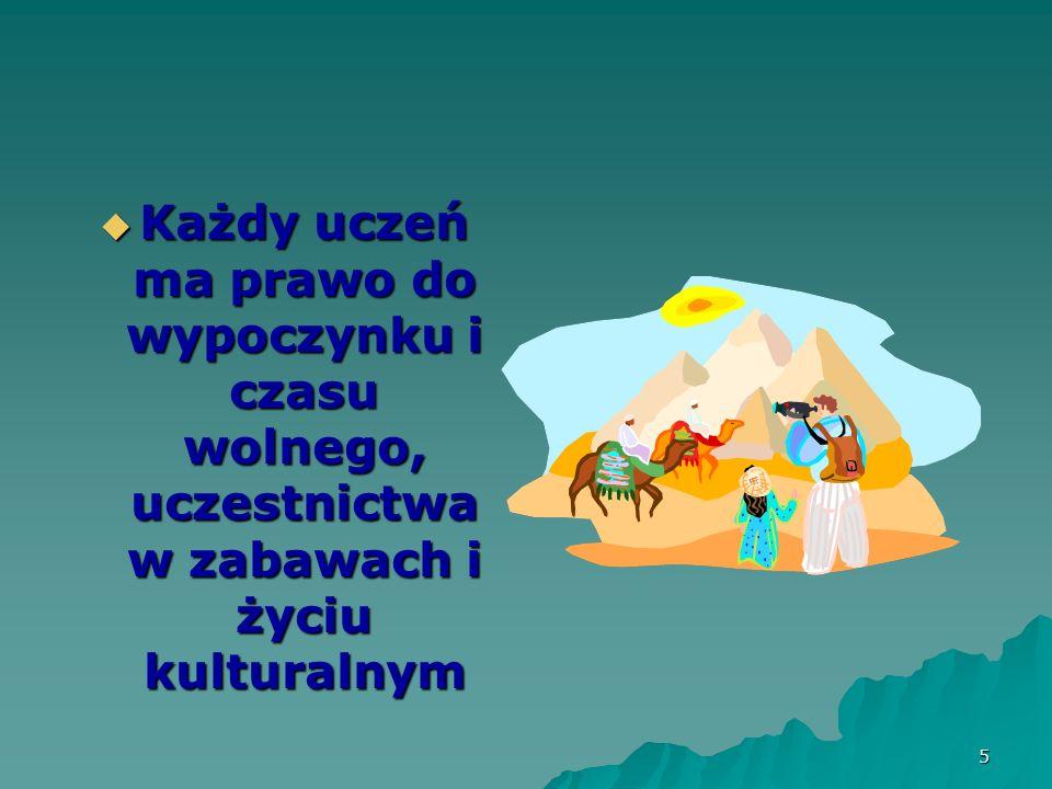 Każdy uczeń ma prawo do wypoczynku i czasu wolnego, uczestnictwa w zabawach i życiu kulturalnym