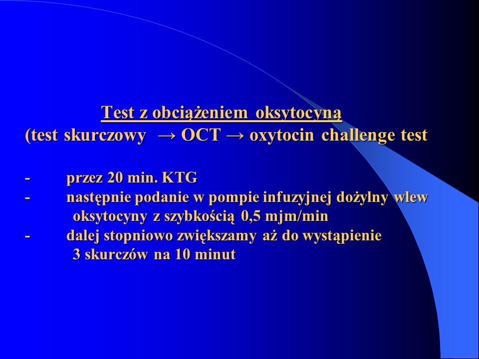 Test z obciążeniem oksytocyną (test skurczowy → OCT → oxytocin challenge test - przez 20 min.