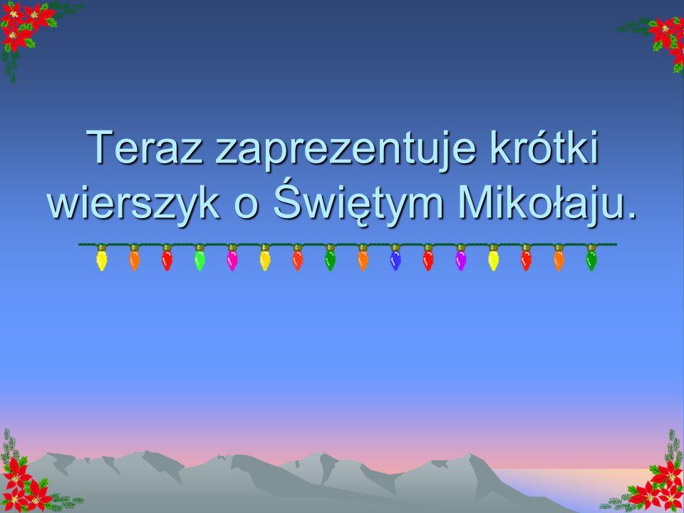 Teraz zaprezentuje krótki wierszyk o Świętym Mikołaju.