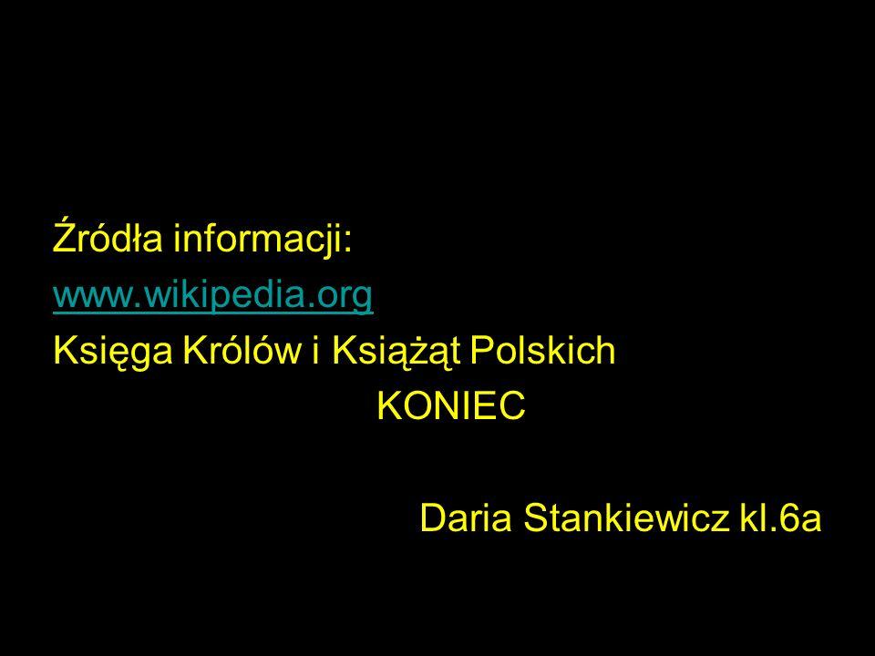 Źródła informacji: www.wikipedia.org. Księga Królów i Książąt Polskich.
