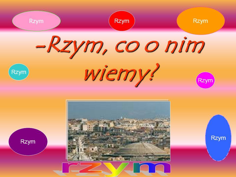 Rzym Rzym Rzym -Rzym, co o nim wiemy Rzym Rzym Rzym Rzym rzym