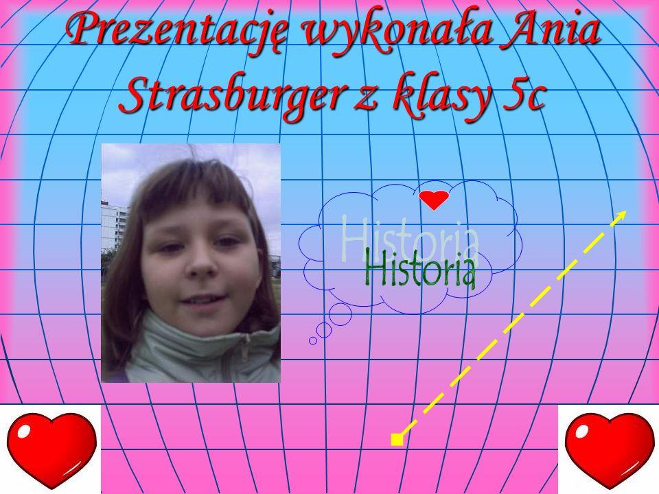 Prezentację wykonała Ania Strasburger z klasy 5c