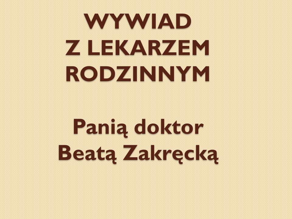 WYWIAD Z LEKARZEM RODZINNYM Panią doktor Beatą Zakręcką