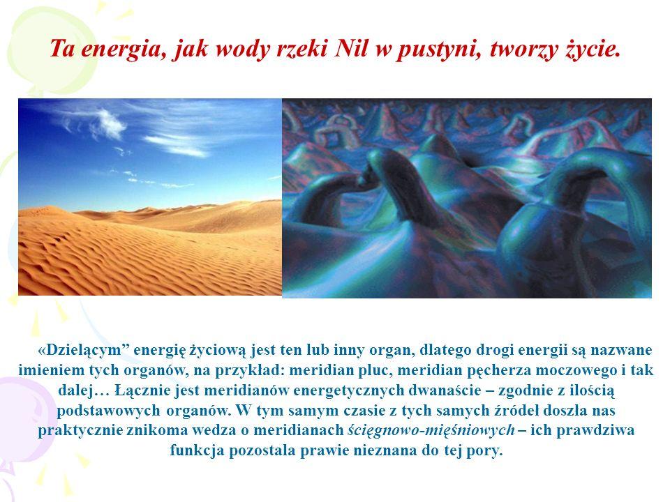 Ta energia, jak wody rzeki Nil w pustyni, tworzy życie.