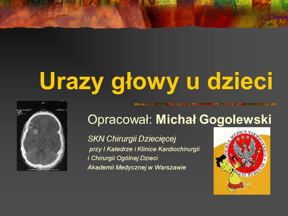 Urazy głowy u dzieci Opracował: Michał Gogolewski