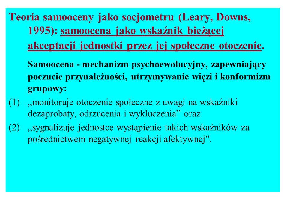 Teoria samooceny jako socjometru (Leary, Downs, 1995): samoocena jako wskaźnik bieżącej akceptacji jednostki przez jej społeczne otoczenie.
