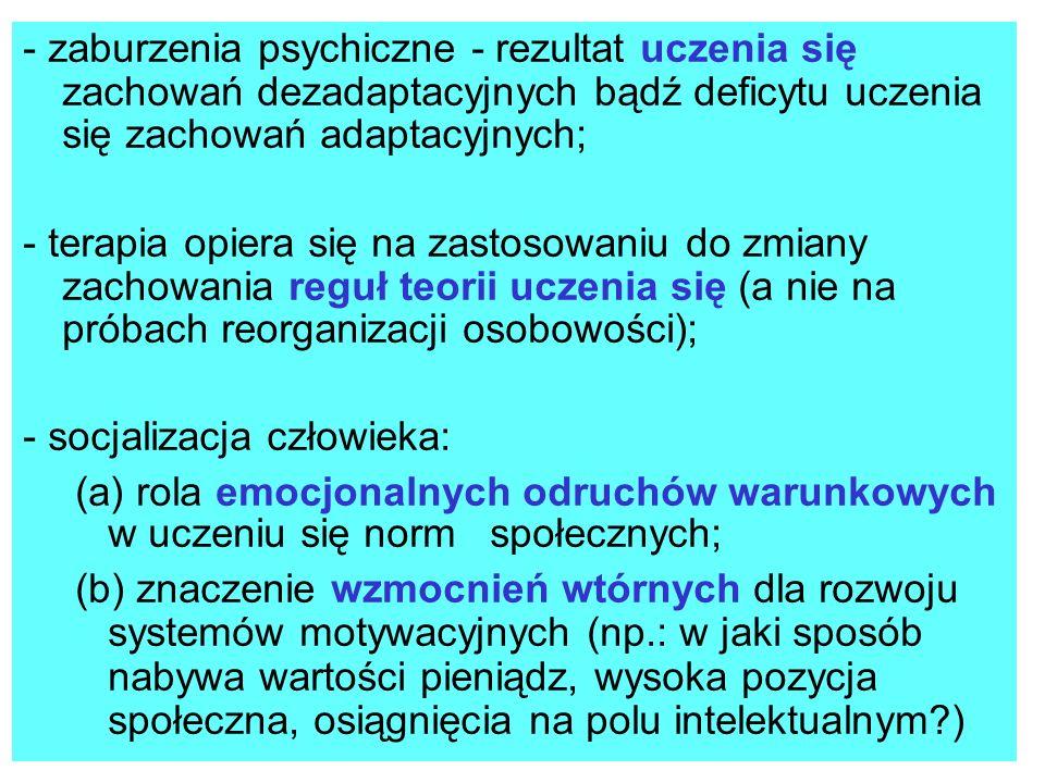 - zaburzenia psychiczne - rezultat uczenia się zachowań dezadaptacyjnych bądź deficytu uczenia się zachowań adaptacyjnych;