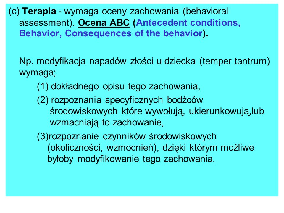 (c) Terapia - wymaga oceny zachowania (behavioral assessment)