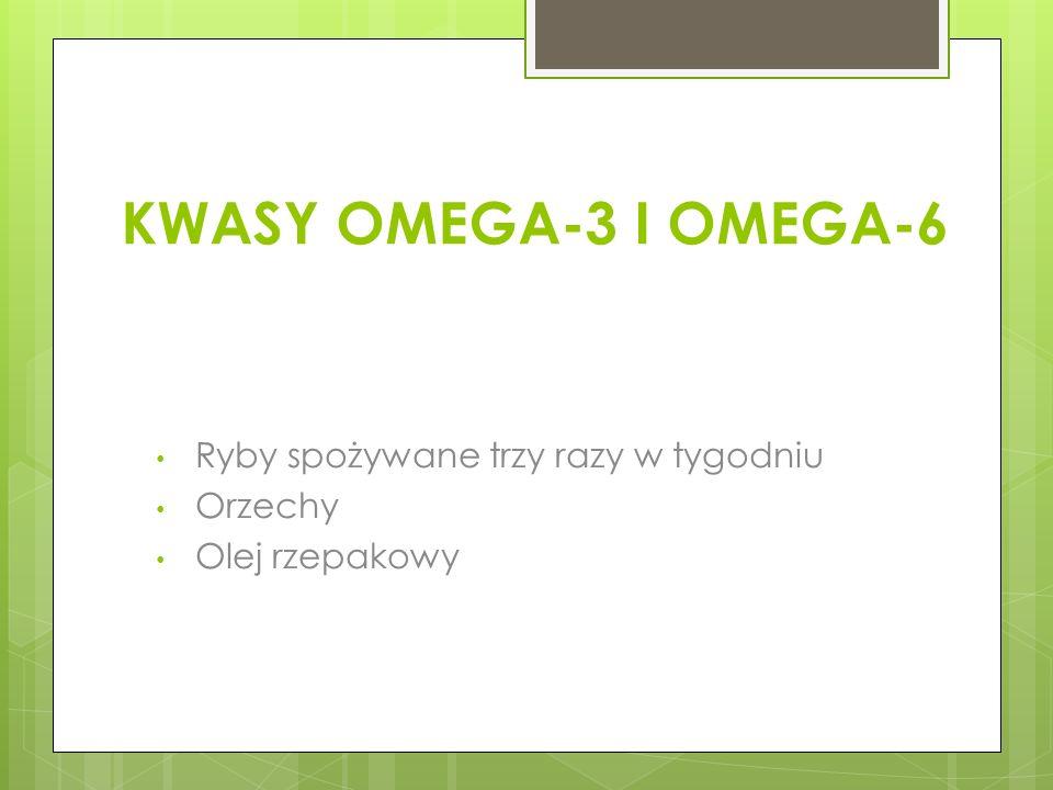 KWASY OMEGA-3 I OMEGA-6 Ryby spożywane trzy razy w tygodniu Orzechy
