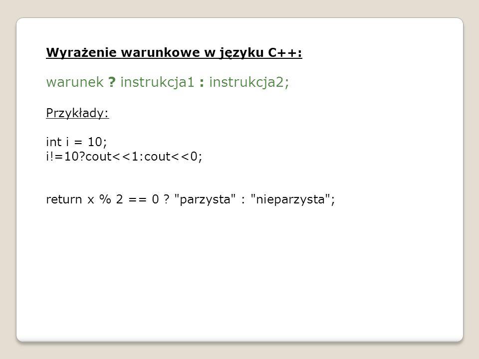 warunek instrukcja1 : instrukcja2;