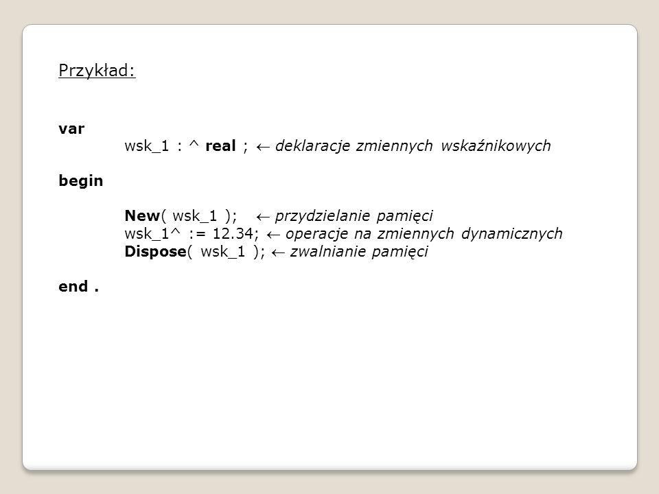 Przykład: var wsk_1 : ^ real ;  deklaracje zmiennych wskaźnikowych