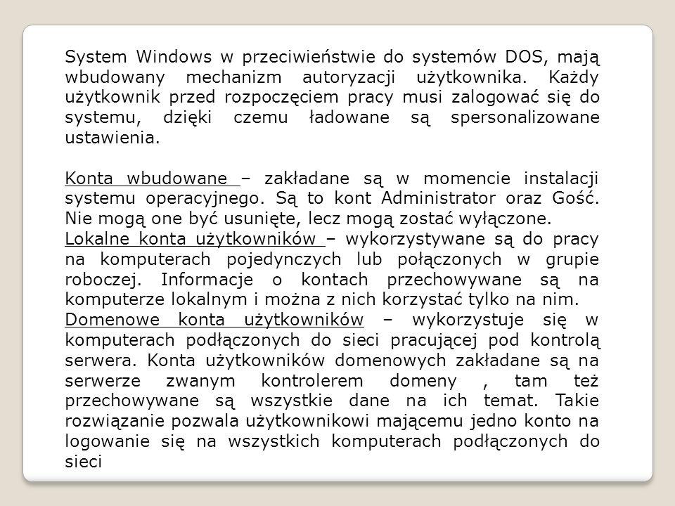 System Windows w przeciwieństwie do systemów DOS, mają wbudowany mechanizm autoryzacji użytkownika. Każdy użytkownik przed rozpoczęciem pracy musi zalogować się do systemu, dzięki czemu ładowane są spersonalizowane ustawienia.