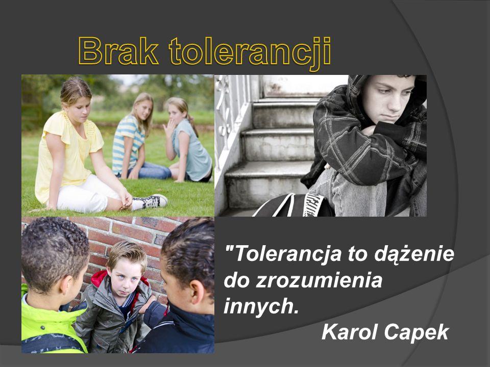 Brak tolerancji Tolerancja to dążenie do zrozumienia innych.