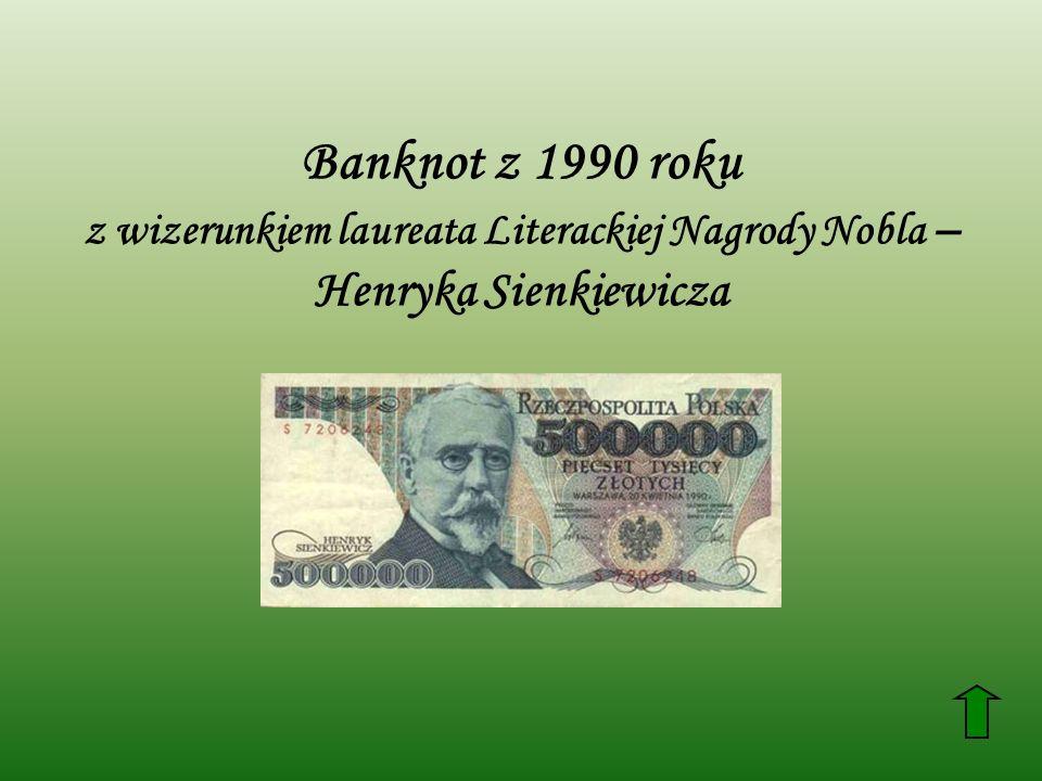 Banknot z 1990 roku z wizerunkiem laureata Literackiej Nagrody Nobla – Henryka Sienkiewicza