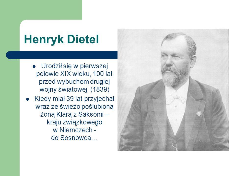 Henryk Dietel Urodził się w pierwszej połowie XIX wieku, 100 lat przed wybuchem drugiej wojny światowej (1839)