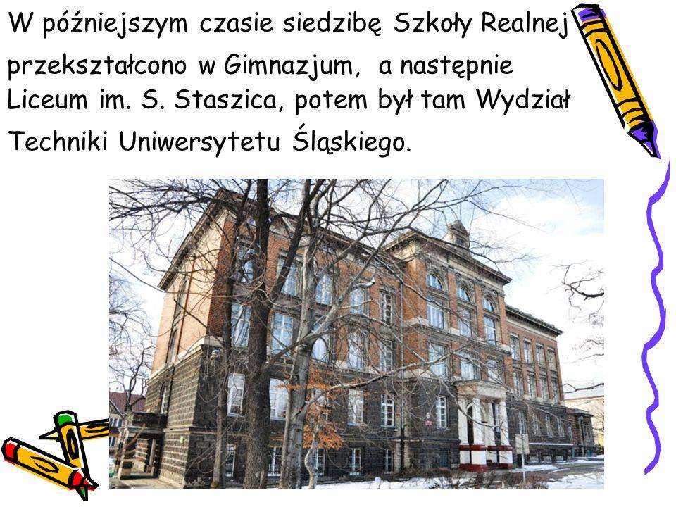 W późniejszym czasie siedzibę Szkoły Realnej przekształcono w Gimnazjum, a następnie Liceum im.