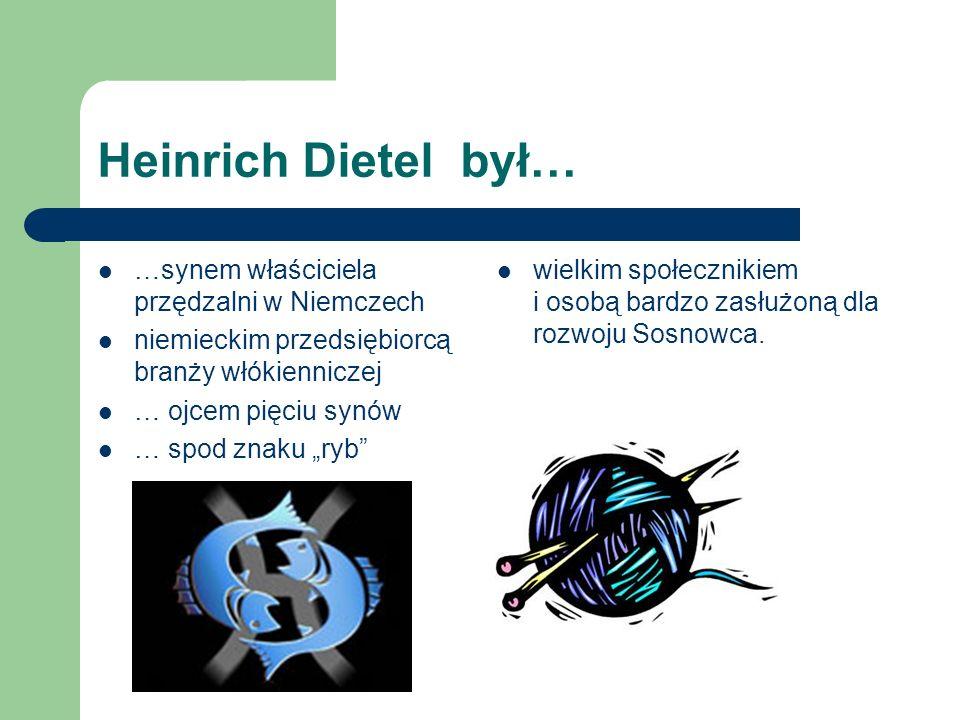 Heinrich Dietel był… …synem właściciela przędzalni w Niemczech